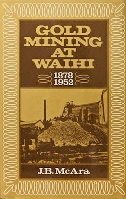 Goldmining in Waihi 1878-1952