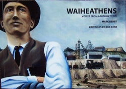 Waiheathens - voices from a mining town